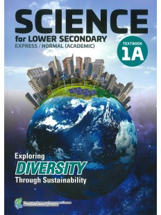 Science for Lower Secondary: Exploring diversity through sustainability. Textbook 1A Express / Normal (Academic)